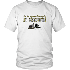 I Have Lived Everywhere and Done Everything I READ T-Shirt for Bookworms
