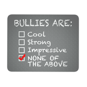 Anti Bullying Mouse Pad - Bullies Are Cool Strong Impressive None of the Above
