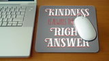 Anti Bullying Mouse Pad - Kindness Is Always the Right Answer
