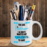 You Are The Father I Always Wanted My Children To Have Mug