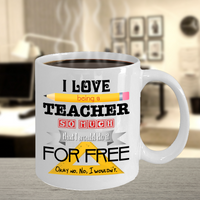 I Love Being a Teacher Mug