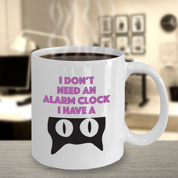 "Cat Coffee Mug - ""I Don't Need An Alarm Clock I Have a Cat"""