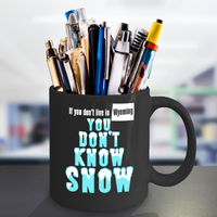 Wyoming Coffee Mug You Don't Know Snow
