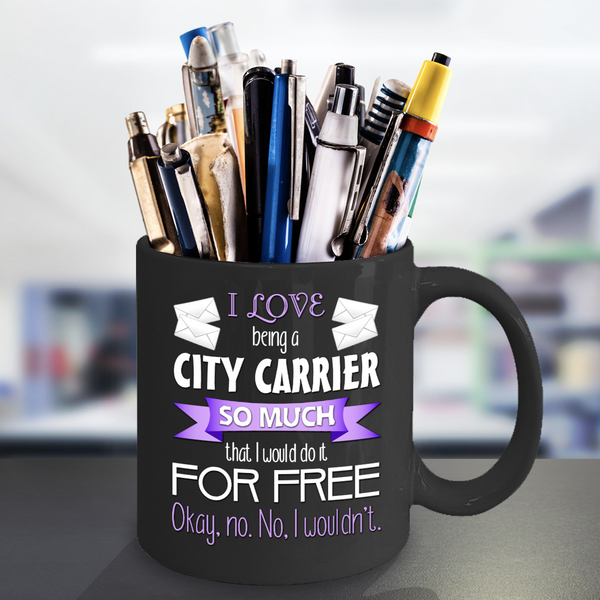 Love Being City Carrier Would Do It Free Mug
