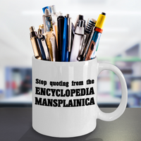 Mansplaining Mug - Stop Quoting From the Encyclopedia Mansplainica