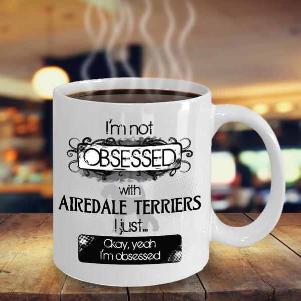 Not Obsessed w/Airedale Terriers Mug for Dog Lovers