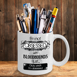 Not Obsessed With Bloodhounds Mug for Dog Lovers