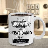 Not Obsessed With Great Danes Mug for Dog Lovers