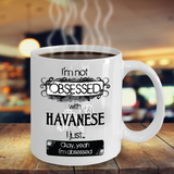 Not Obsessed With Havanese Mug for Dog Lovers