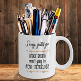 Sorry, Gotta Go Those Books Aren't Going to Read Themselves Mug
