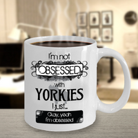 Not Obsessed With Yorkies Mug for Dog Lovers