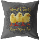 Blond Chicks Have More Fun Pillow