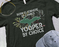 Yooper T-shirt | Upper Michigan Shirt | Upper Peninsula Gift | Yooper By Choice