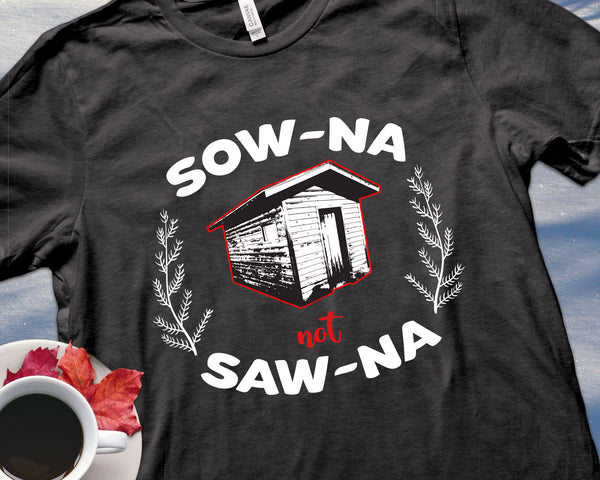 How to Pronounce Sauna Shirt | Sow-na Not Saw-na | Funny Upper Michigan T-shirt