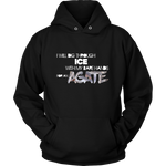 I Will Dig Through Ice With My Bare Hands For an Agate Hoodie