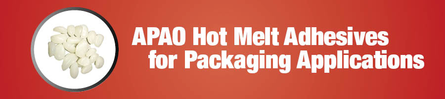 APAO Hot Melt Adhesives for Packaging Applications