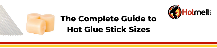 How to Choose the Correct Size Hot Melt Glue Stick