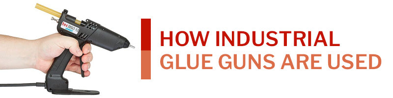 How Industrial Glue Guns Are Used
