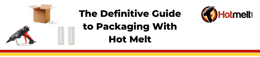 Packaging Hot Melt Glue Sticks - The Definitive Guide