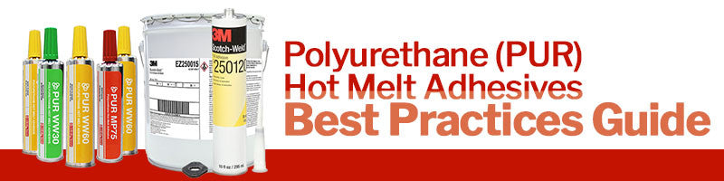 Polyurethane (PUR) Hot Melt Adhesives: Best Practices Guide