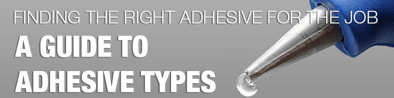 Finding the Right Adhesive for the Job: A Guide to Adhesive Types