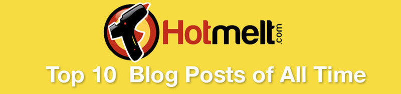 Hotmelt.com Top 10 Blog Post of All Time