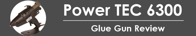 Glue Gun Reviews | TEC 6300 by Power Adhesives