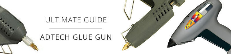 The Ultimate AdTech Glue Gun Guide