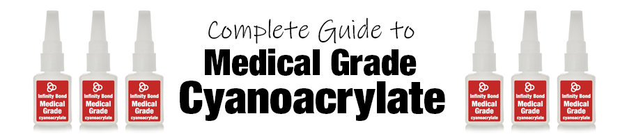 Complete Guide to Medical Grade Cyanoacrylate Super Glues