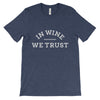 In Wine We Trust T-Shirt