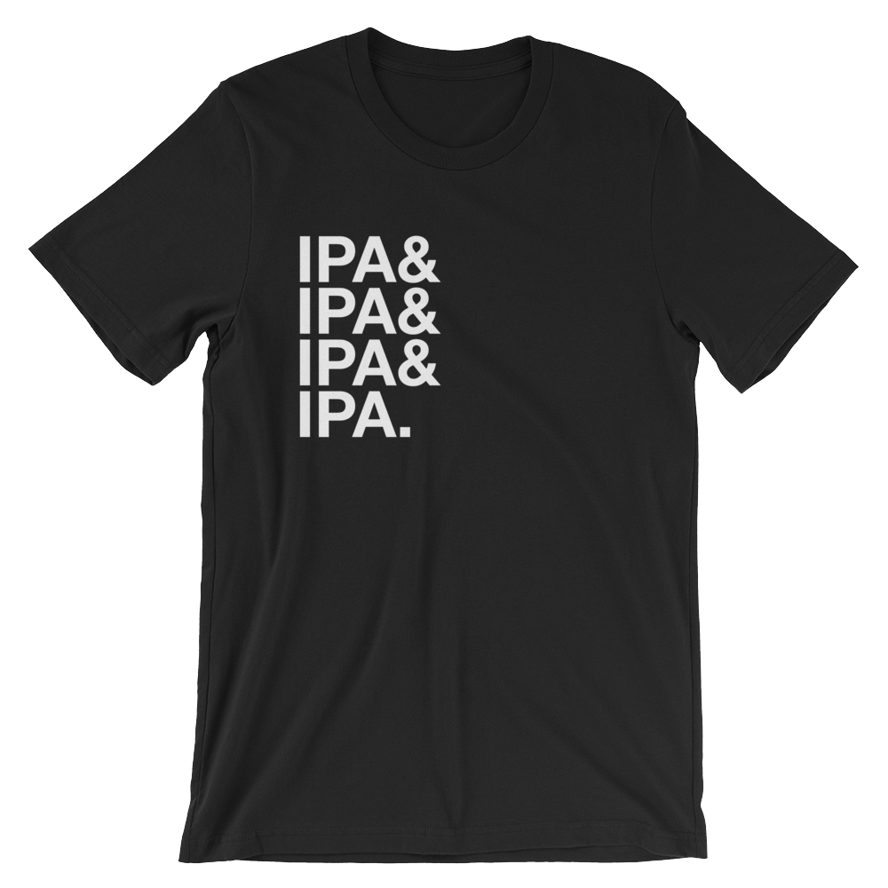 I Only Drink IPA T-Shirt