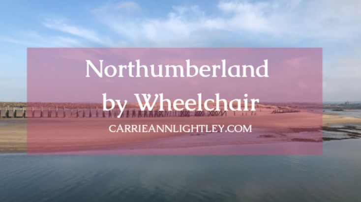 Northumberland by Wheelchair - Carrie-Ann Lightley
