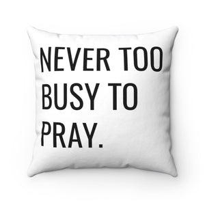 Never Too Busy to Pray Pillow