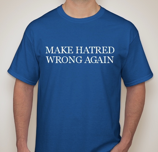 MAKE HATRED WRONG AGAIN