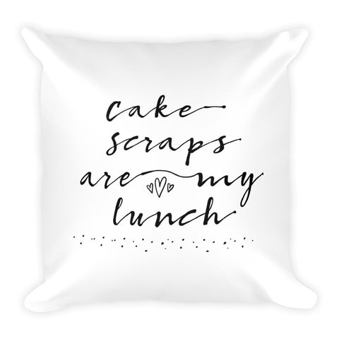 Cake Scraps Are My Lunch (Square Pillow)