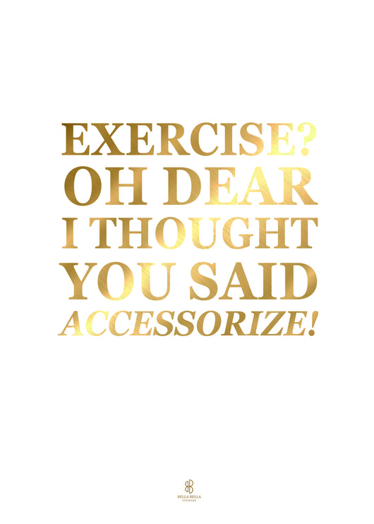 Exercise, Oh Dear I Thought You Said Accessorize - GULD