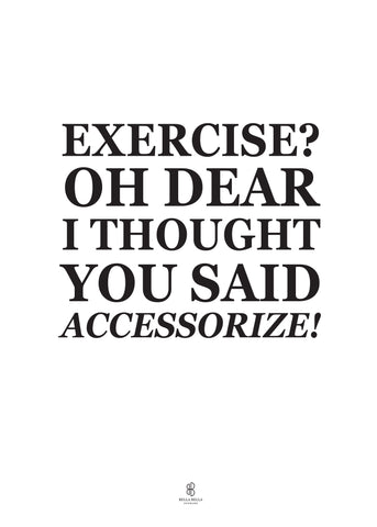 Exercise, Oh Dear I Thought You Said Accessorize - S/H - Bella Bella Denmark