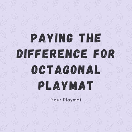 Paying the difference for the Octagonal playmat