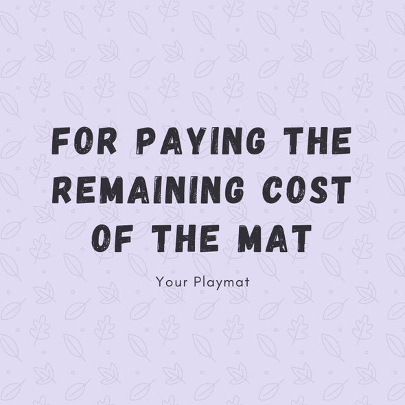 For paying the remaining cost of the mat