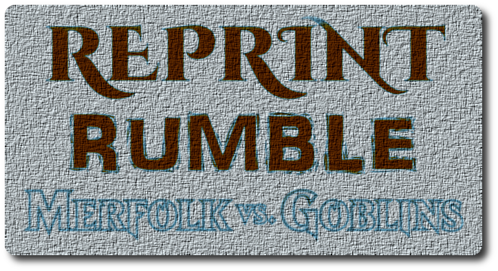 Reprint Rumble - Duel Decks: Merfolk vs. Goblins