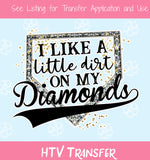 TR269 I Like A Little Dirt On My Diamonds HTV