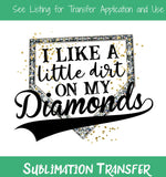 TR269 I Like A Little Dirt On My Diamonds Sublimation