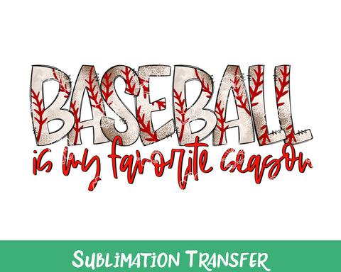 TR837 Baseball is My Favorite Season Sublimation