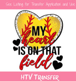 TR848 My Heart Is On That Field Softball HTV