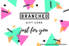 Branched - Gift Card