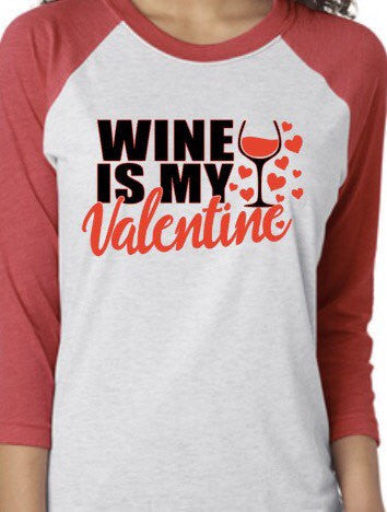 Wine is my Valentine - Women's Raglan