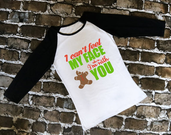 I Can't Feel My Face When I'm With You Gingerbread Christmas Shirt