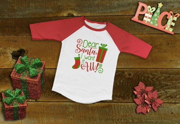 Dear Santa I want it all, Santa Shirt, Holiday Raglan, Cute Christmas Raglan, Christmas Shirt, Youth Christmas Shirt, Child Holiday shirt