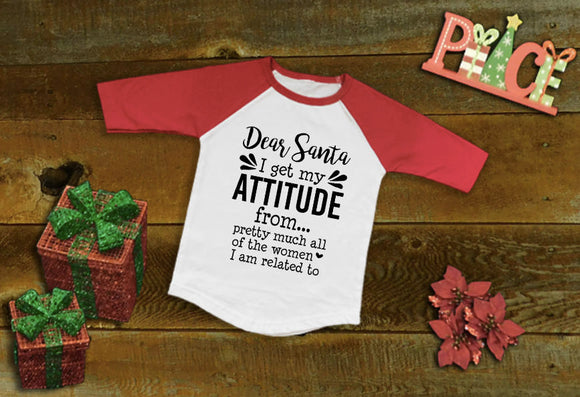 Dear Santa, I get my attitdue from, Holiday Raglan, Cute Christmas Raglan, Christmas Shirt, Youth Christmas Shirt, Child Holiday shirt