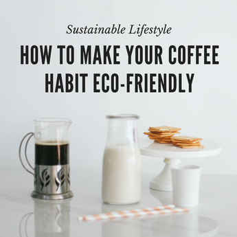 How to make your coffee habit eco-friendly